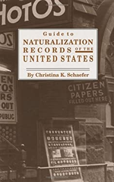 Guide to Naturalization Records of the United States 9780806315324
