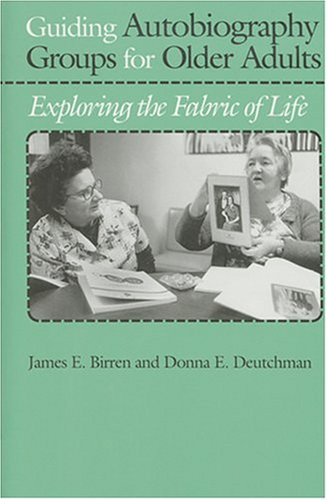 Guiding Autobiography Groups for Older Adults: Exploring the Fabric of Life 9780801842139