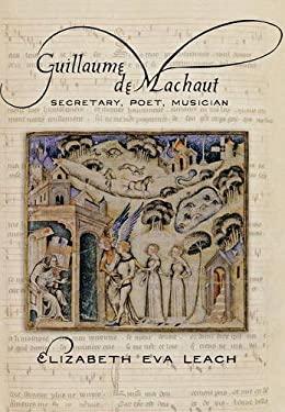 Guillaume de Machaut: Secretary, Poet, Musician 9780801449338
