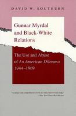 Gunnar Myrdal and Black-White Relations: The Use and Abuse of an American Dilemma, 1944-1969 9780807118849