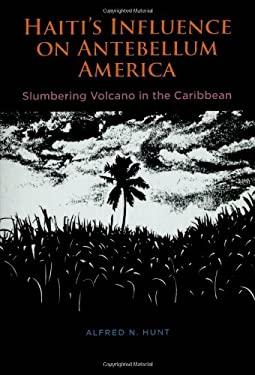 Haiti's Influence on Antebellum America: Slumbering Volcano in the Caribbean 9780807113707