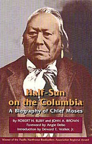 Half-Sun on the Columbia: A Biography of Chief Moses 9780806127385
