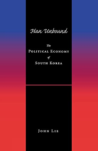 Han Unbound: The Political Economy of South Korea 9780804740159