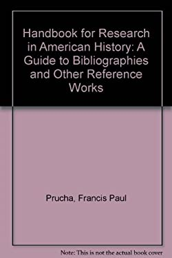 Handbook for Research in American History: A Guide to Bibliographies and Other Reference Works - Prucha, Francis Paul