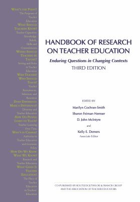 Handbook of Research on Teacher Education: Enduring Questions and Changing Contexts 9780805847765