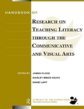 Handbook of Research on Teaching Literacy Through the Communicative and Visual Arts: Sponsored by the International Reading Association 9780805853797