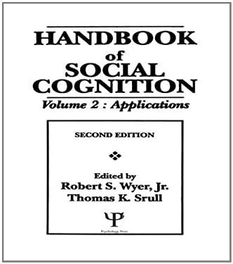 Handbook of Social Cognition, Second Edition: Volume 1: Basic Processes Volume 2: Applications 9780805810585