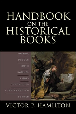 Handbook on the Historical Books: Joshua, Judges, Ruth, Samuel, Kings, Chronicles, Ezra-Nehemiah, Esther 9780801022579