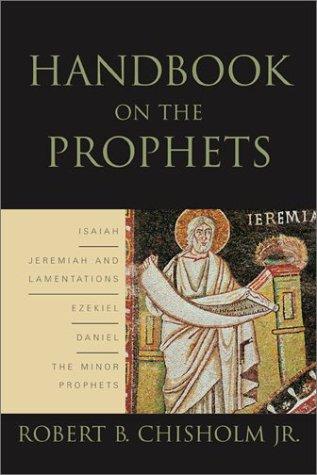 Handbook on the Prophets: Isaiah, Jeremiah, Lamentations, Ezekiel, Daniel, Minor Prophets 9780801025297