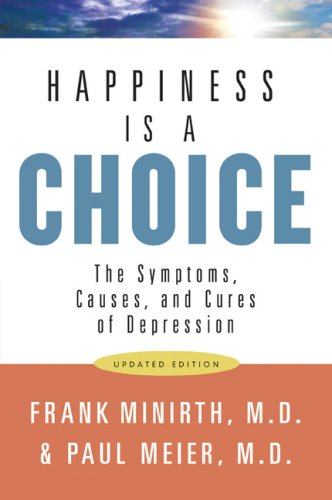 Happiness Is a Choice: The Symptoms, Causes, and Cures of Depression 9780801068263