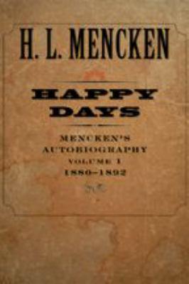 Happy Days: Mencken's Autobiography: 1880-1892 9780801885310