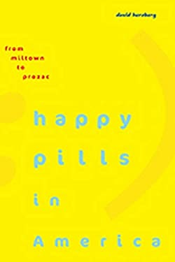 Happy Pills in America: From Miltown to Prozac 9780801890307