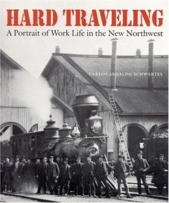 Hard Traveling: A Portrait of Work Life in the New Northwest 9780803292703