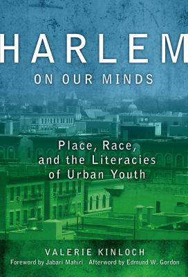 Harlem on Our Minds: Place, Race, and the Literacies of Urban Youth 9780807750230