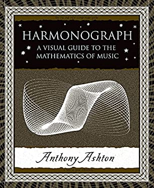 Harmonograph: A Visual Guide to the Mathematics of Music 9780802714091