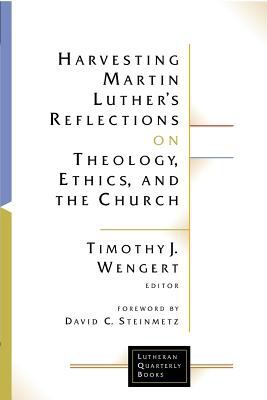 Harvesting Martin Luther's Reflections on Theology, Ethics, and the Church 9780802824868