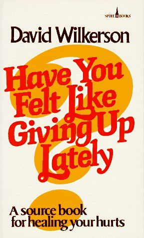 Have You Felt Like Giving Up Lately? 9780800784812