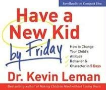 Have a New Kid by Friday: How to Change Your Child's Attitude, Behavior & Character in 5 Days 9780800744380