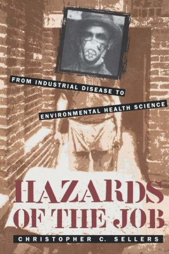 Hazards of the Job: From Industrial Disease to Environmental Health Science 9780807847985