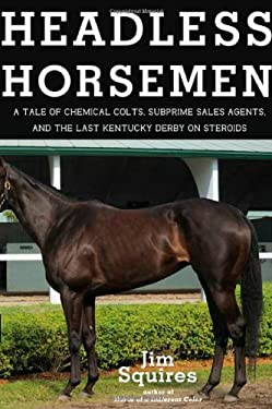 Headless Horsemen: A Tale of Chemical Colts, Subprime Sales Agents, and the Last Kentucky Derby on Steroids 9780805090604