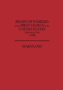 Heads of Families at the First Census of the United States, Taken in the Year 1790: Maryland 9780806304915