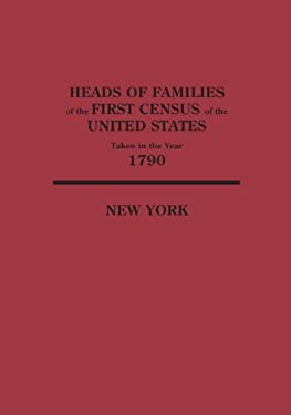 Heads of Families at the First Census of the United States Taken in the Year 1790: New York 9780806304854