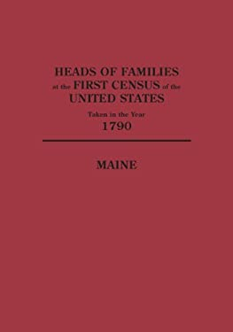 Heads of Families at the First Census of the United States Taken in the Year 1790: Maine 9780806305691