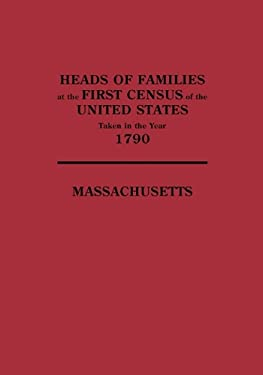 Heads of Families at the First Census of the United States Taken in the Year 1790: Massachusetts 9780806305707