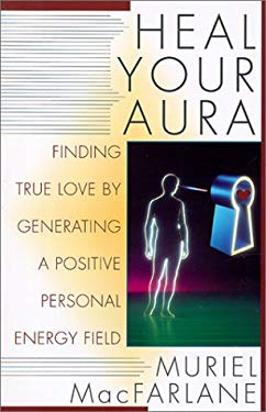 Heal Your Aura: Finding True Love by Generating a Positive Personal Energy Field 9780806521329