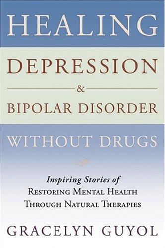 Healing Depression & Bipolar Disorder Without Drugs: Inspiring Stories of Restoring Mental Health Through Natural Therapies 9780802714961
