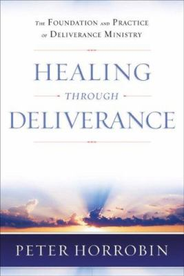 Healing Through Deliverance: The Foundation and Practice of Deliverance Ministry 9780800794514