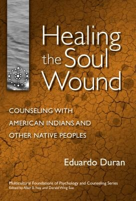 Healing the Soul Wound: Counseling with American Indians and Other Native Peoples 9780807746899