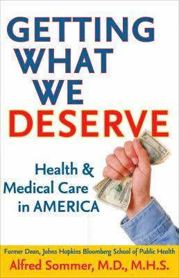 Getting What We Deserve: Health and Medical Care in America 9780801893872