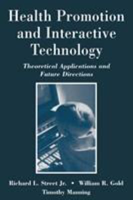 Health Promotion and Interactive Technology: Theoretical Applications and Future Directions 9780805822052