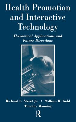 Health Promotion and Interactive Technology: Theoretical Applications and Future Directions 9780805822045