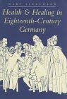 Health and Healing in Eighteenth-Century Germany 9780801852817