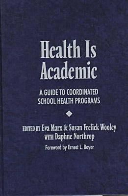 Health is Academic: A Guide to Coordinated School Health Programs 9780807737149