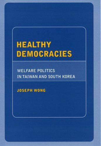 Healthy Democracies: Welfare Politics in Taiwan and South Korea 9780801473494