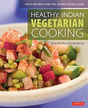 Healthy Indian Vegetarian Cooking: Easy Recipes for the Hurry Home Cook 9780804843119
