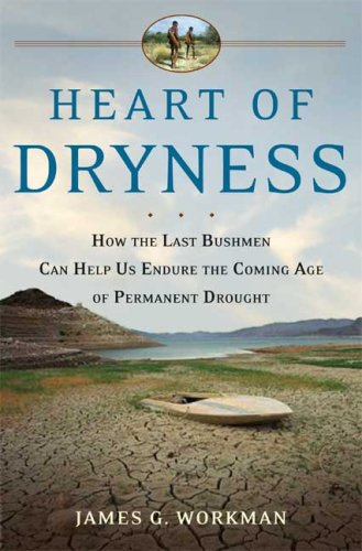 Heart of Dryness: How the Last Bushmen Can Help Us Endure the Coming Age of Permanent Drought 9780802715586