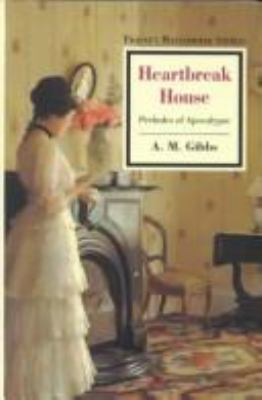 Heartbreak House: Preludes of Apocalypse 9780805744545