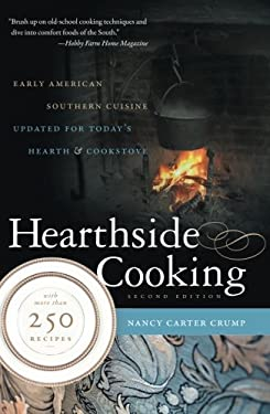 Hearthside Cooking: Early American Southern Cuisine Updated for Today's Hearth & Cookstove 9780807859131