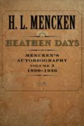 Heathen Days: Mencken's Autobiography: 1890-1936