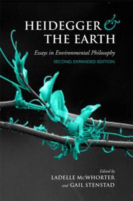 Heidegger and the Earth: Essays in Environmental Philosophy 9780802099884