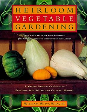 Heirloom Vegetable Gardening: A Master Gardener's Guide to Planting, Seed Saving, and Cultural History 9780805060898