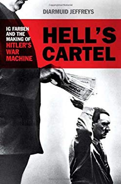 Hell's Cartel: IG Farben and the Making of Hitler's War Machine 9780805078138