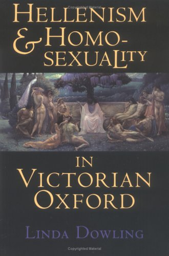 Hellenism and Homosexuality in Victorian Oxford 9780801481703
