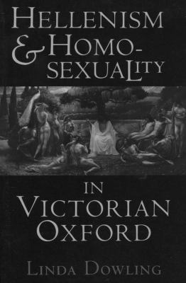 Hellenism and Homosexuality in Victorian Oxford 9780801429606