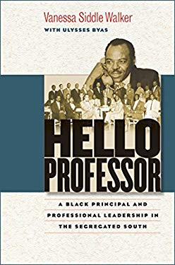 Hello Professor: A Black Principal and Professional Leadership in the Segregated South 9780807832899