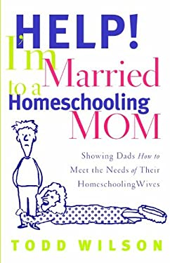 Help! I'm Married to a Homeschooling Mom: Showing Dads How to Meet the Needs of Their Homeschooling Wives 9780802429438